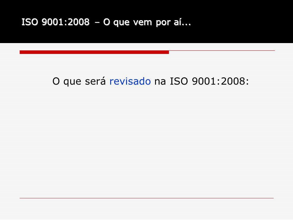 O que será revisado na ISO 9001:2008: