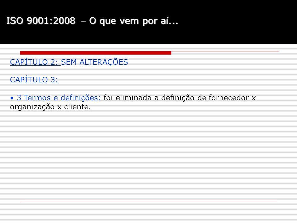 ISO 9001:2008 – O que vem por aí... CAPÍTULO 2: SEM ALTERAÇÕES