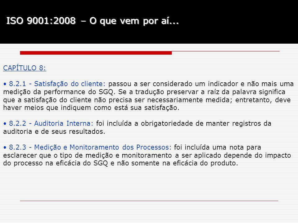 ISO 9001:2008 – O que vem por aí... CAPÍTULO 8: