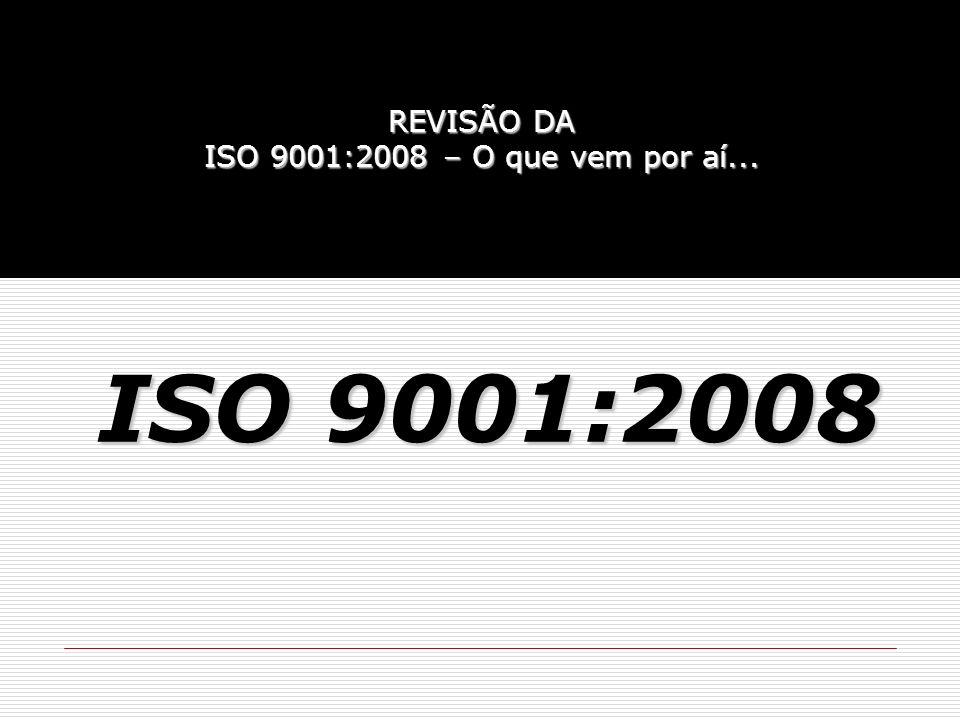 REVISÃO DA ISO 9001:2008 – O que vem por aí...