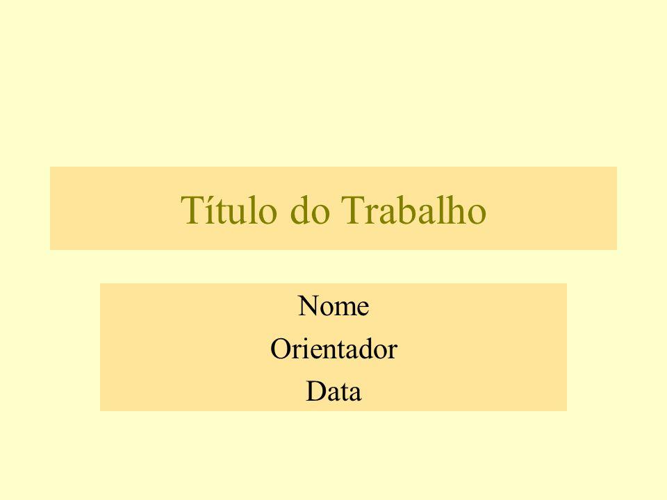 Título do Trabalho Nome Orientador Data