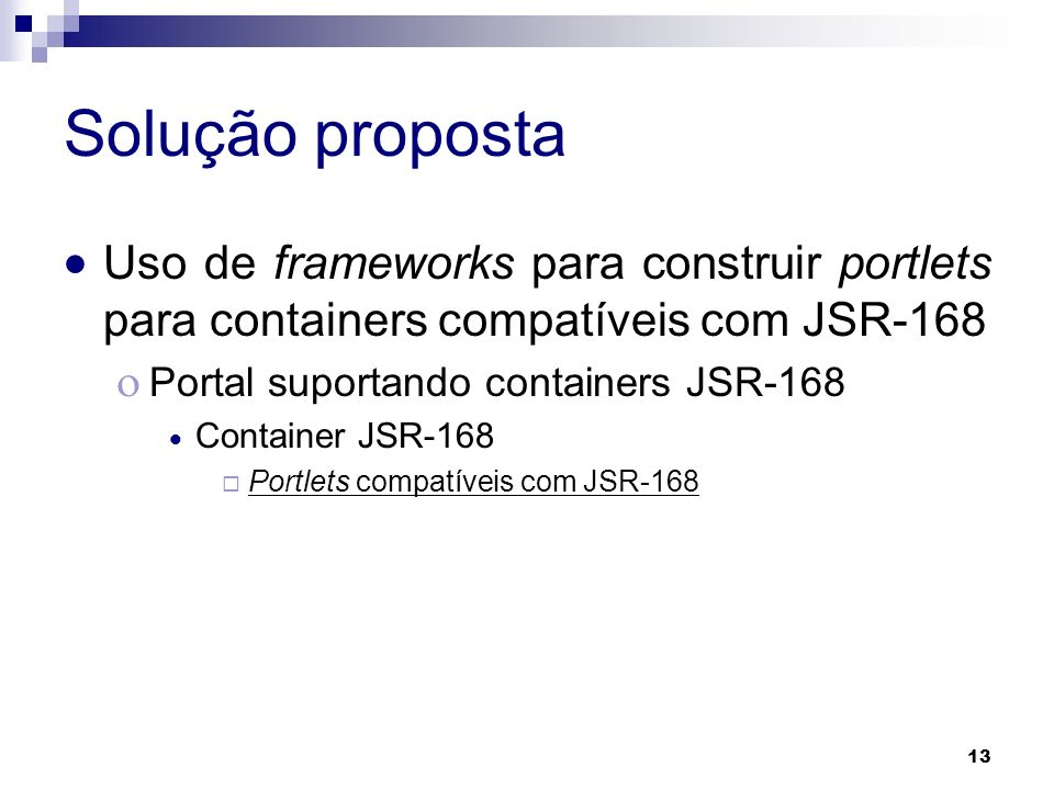 Solução proposta Uso de frameworks para construir portlets para containers compatíveis com JSR-168.