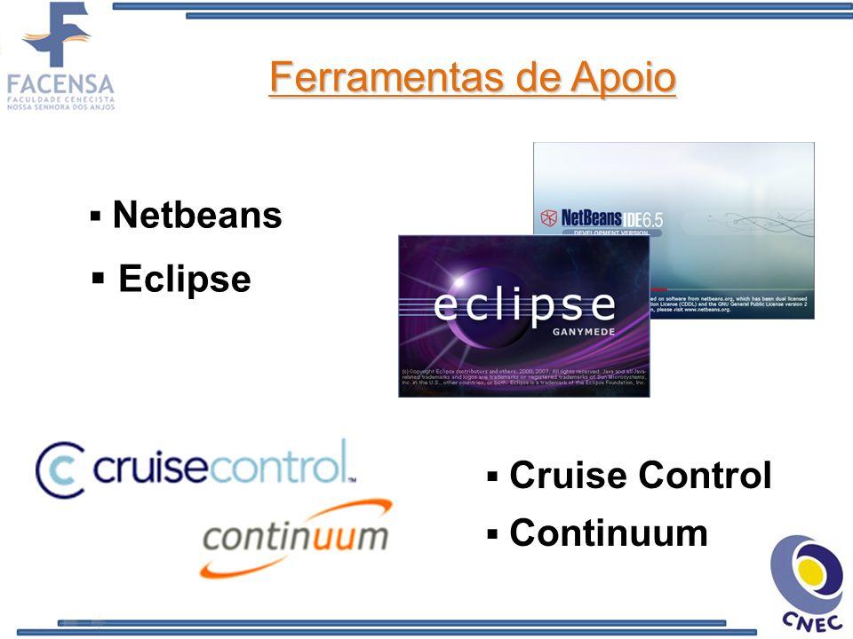 Ferramentas de Apoio Netbeans Eclipse Cruise Control Continuum