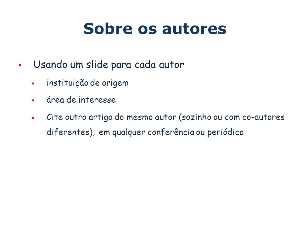 Sobre os autores Usando um slide para cada autor instituição de origem
