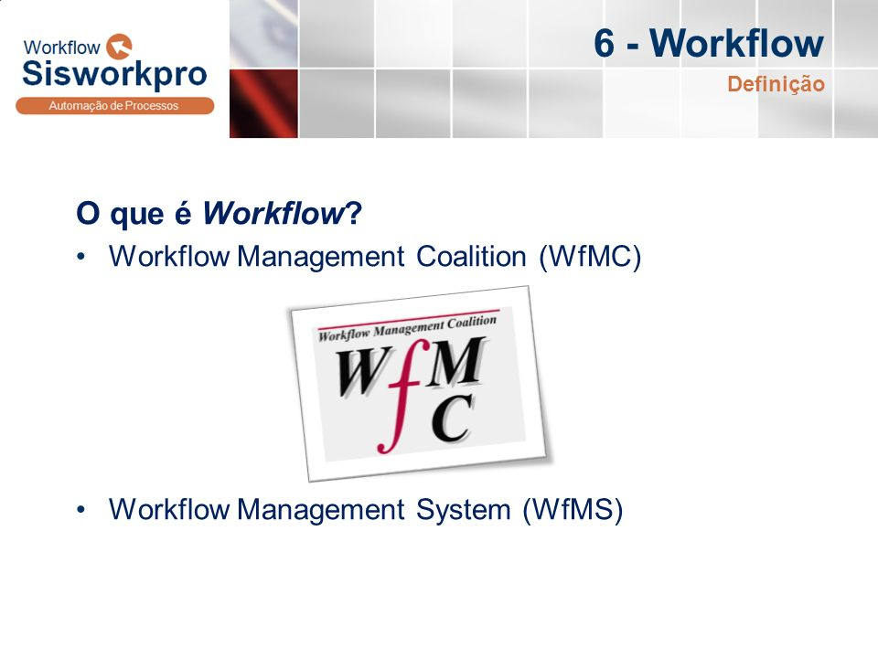 6 - Workflow O que é Workflow Workflow Management Coalition (WfMC)