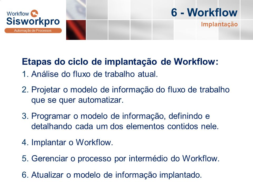 6 - Workflow Etapas do ciclo de implantação de Workflow: