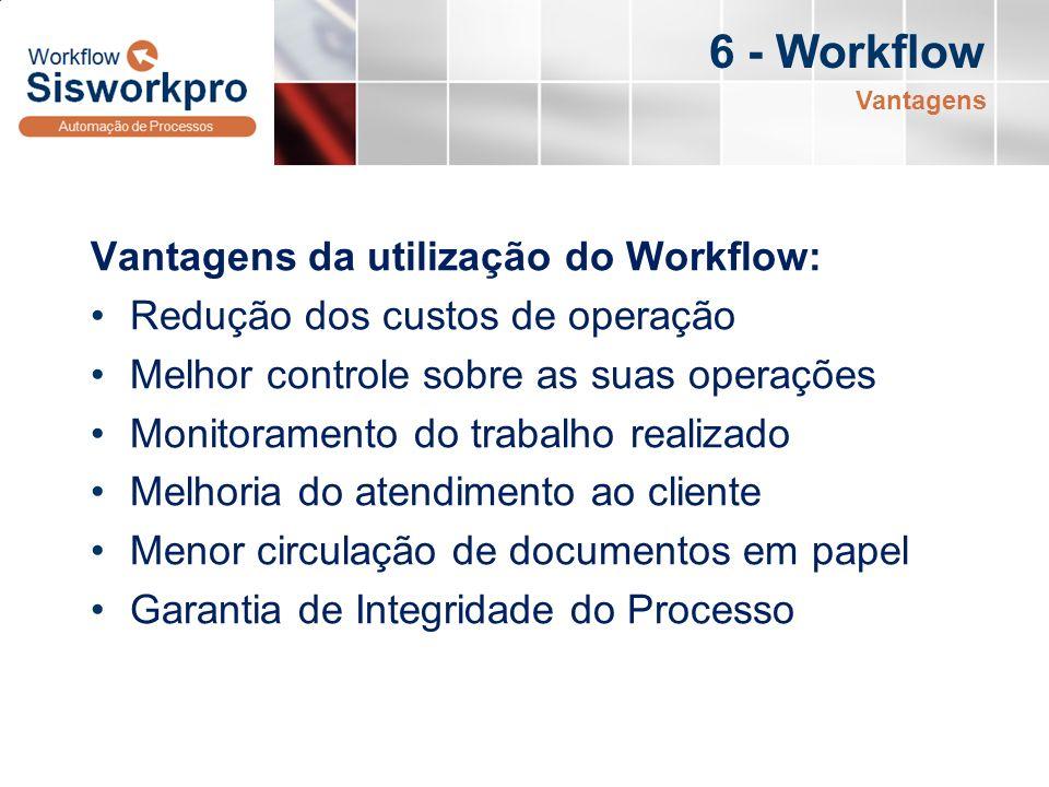 6 - Workflow Vantagens da utilização do Workflow: