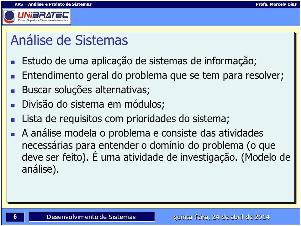 Análise de Sistemas Estudo de uma aplicação de sistemas de informação;
