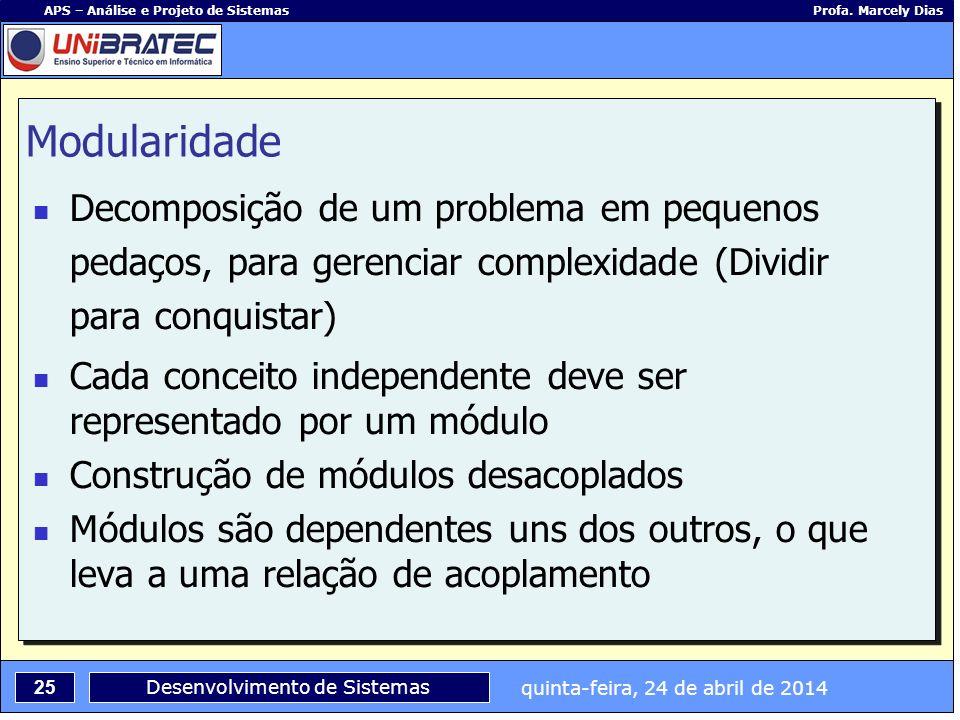 Modularidade Decomposição de um problema em pequenos pedaços, para gerenciar complexidade (Dividir para conquistar)