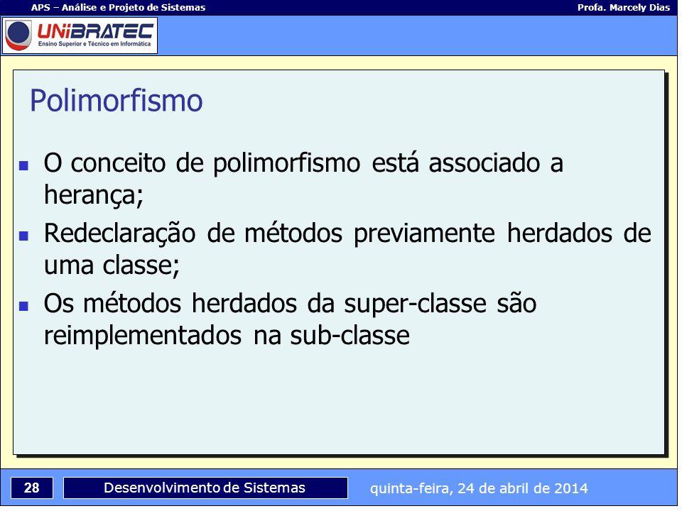 Polimorfismo O conceito de polimorfismo está associado a herança;