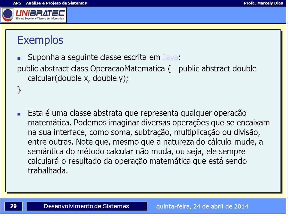 Exemplos Suponha a seguinte classe escrita em Java: