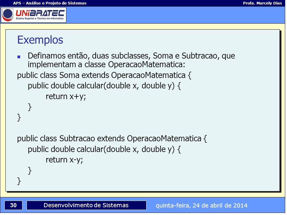 Exemplos Definamos então, duas subclasses, Soma e Subtracao, que implementam a classe OperacaoMatematica: