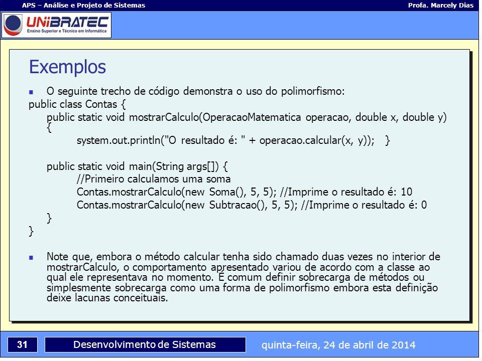 Exemplos O seguinte trecho de código demonstra o uso do polimorfismo: