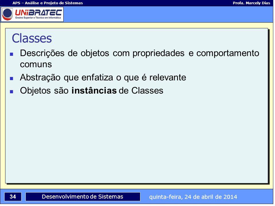 Classes Descrições de objetos com propriedades e comportamento comuns