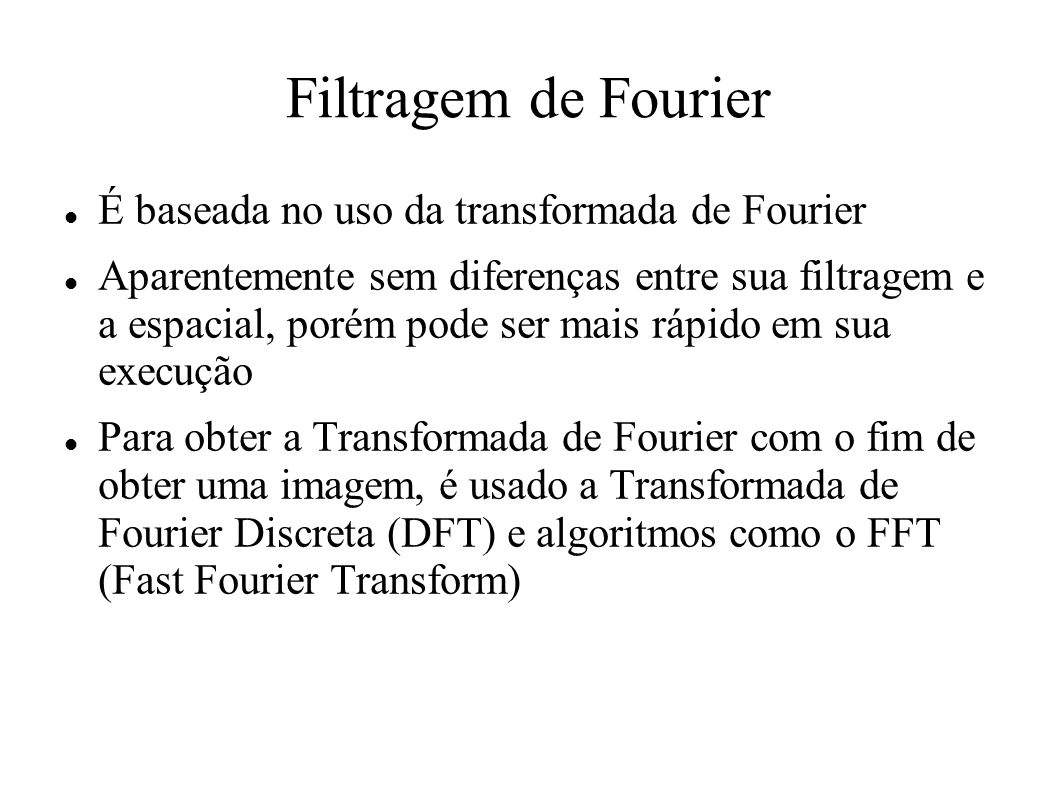 Filtragem de Fourier É baseada no uso da transformada de Fourier