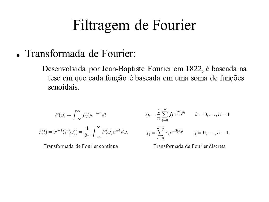 Filtragem de Fourier Transformada de Fourier: