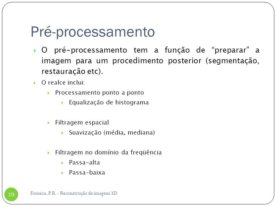 Pré-processamento O pré-processamento tem a função de preparar a imagem para um procedimento posterior (segmentação, restauração etc).