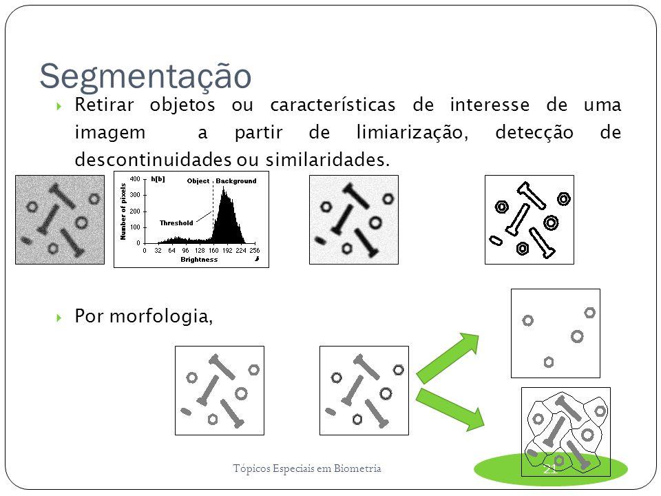 Segmentação Retirar objetos ou características de interesse de uma imagem a partir de limiarização, detecção de descontinuidades ou similaridades.