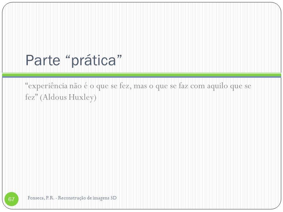 Parte prática experiência não é o que se fez, mas o que se faz com aquilo que se fez (Aldous Huxley)