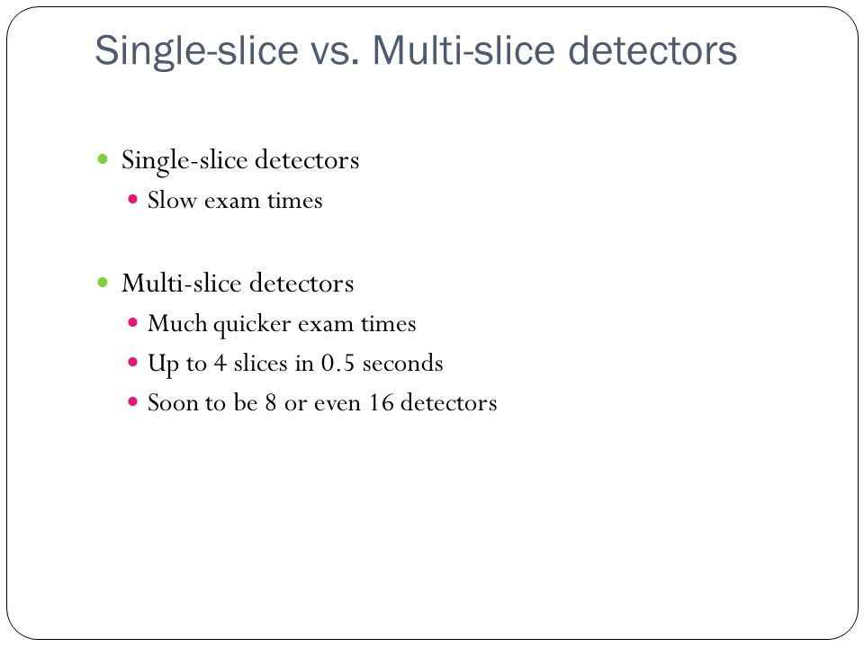 Single-slice vs. Multi-slice detectors