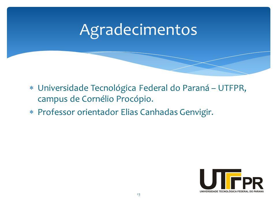 Agradecimentos Universidade Tecnológica Federal do Paraná – UTFPR, campus de Cornélio Procópio.