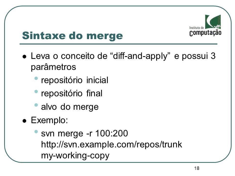 Sintaxe do merge Leva o conceito de diff-and-apply e possui 3 parâmetros. repositório inicial. repositório final.