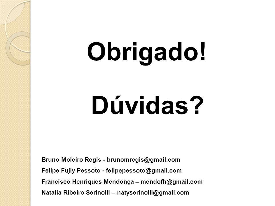 Obrigado! Dúvidas Bruno Moleiro Regis - brunomregis@gmail.com