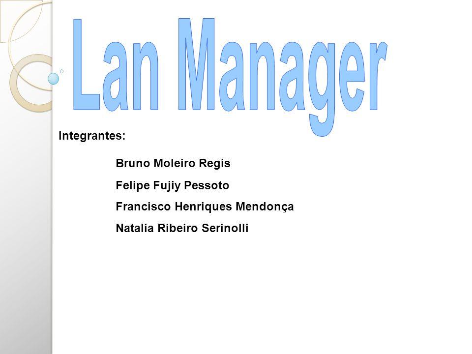 Lan Manager Integrantes: Bruno Moleiro Regis Felipe Fujiy Pessoto