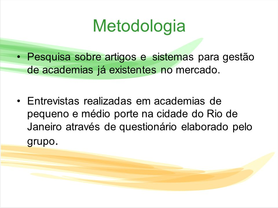 Metodologia Pesquisa sobre artigos e sistemas para gestão de academias já existentes no mercado.