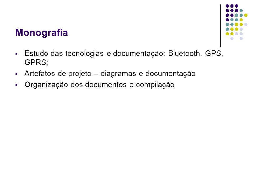 MonografiaEstudo das tecnologias e documentação: Bluetooth, GPS, GPRS; Artefatos de projeto – diagramas e documentação.