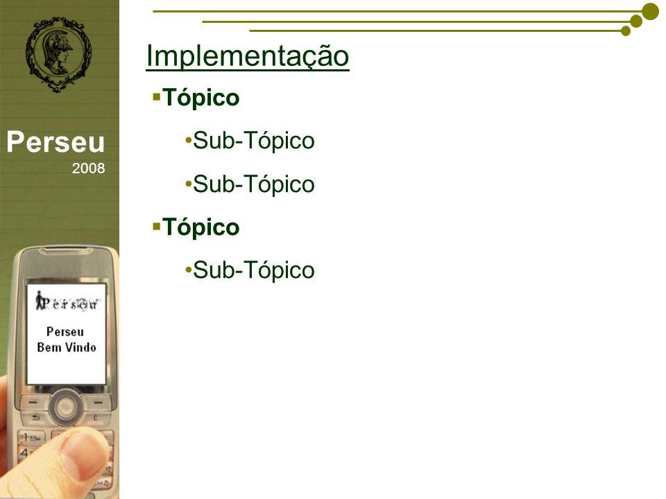 Implementação sfsdffsdf Tópico Sub-Tópico Perseu 2008