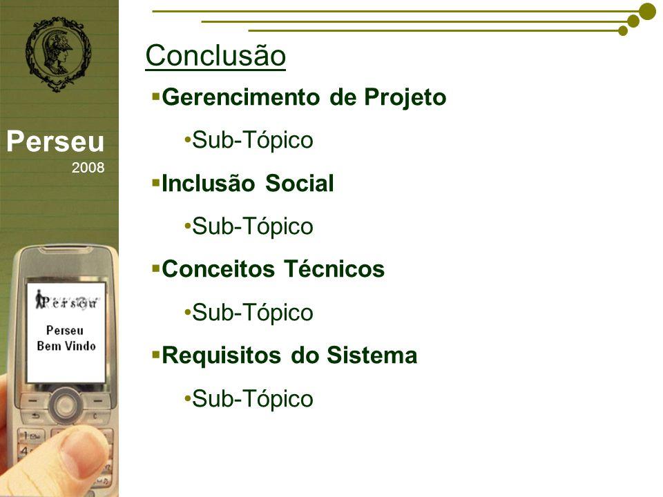 Conclusão Perseu 2008 Gerencimento de Projeto Sub-Tópico