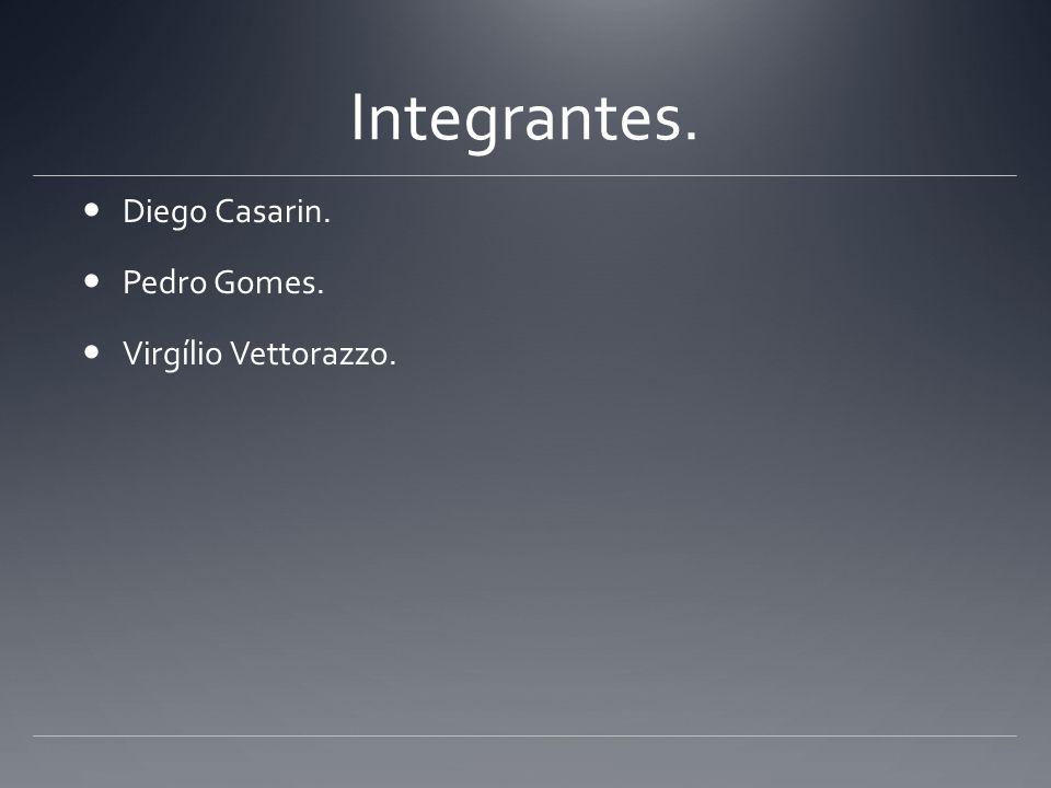 Integrantes. Diego Casarin. Pedro Gomes. Virgílio Vettorazzo.