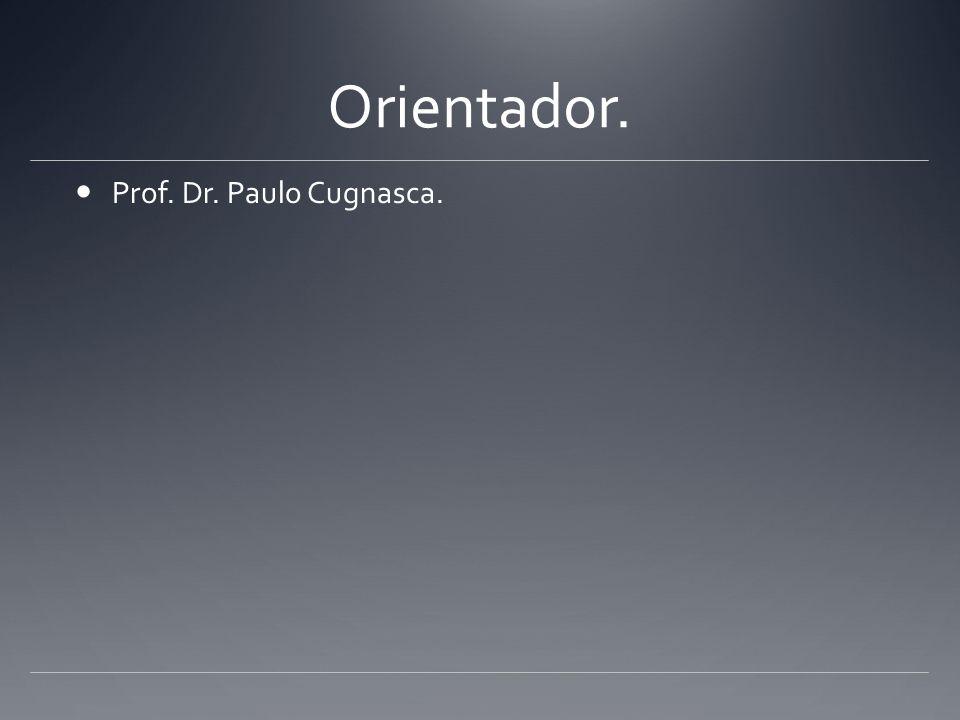 Orientador. Prof. Dr. Paulo Cugnasca.