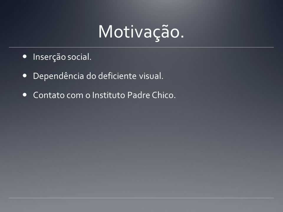 Motivação. Inserção social. Dependência do deficiente visual.
