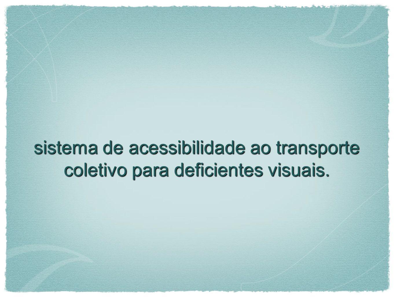 sistema de acessibilidade ao transporte coletivo para deficientes visuais.
