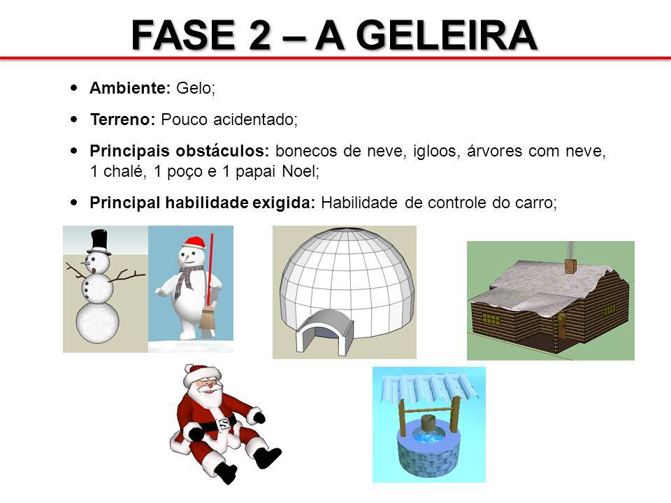 FASE 2 – A GELEIRA Ambiente: Gelo; Terreno: Pouco acidentado;