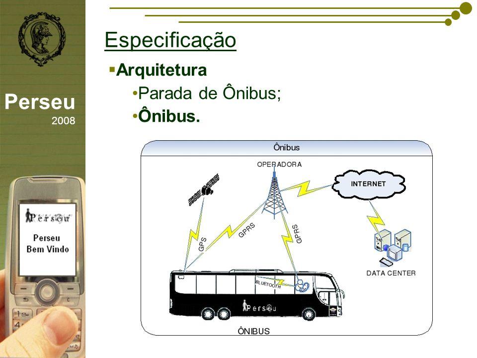 Especificação Perseu 2008 Arquitetura Parada de Ônibus; Ônibus.