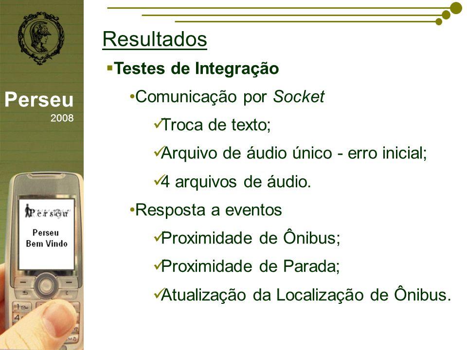 Resultados Perseu 2008 Testes de Integração Comunicação por Socket
