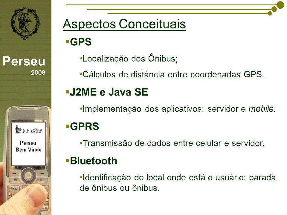 Aspectos Conceituais Perseu 2008 GPS J2ME e Java SE GPRS Bluetooth