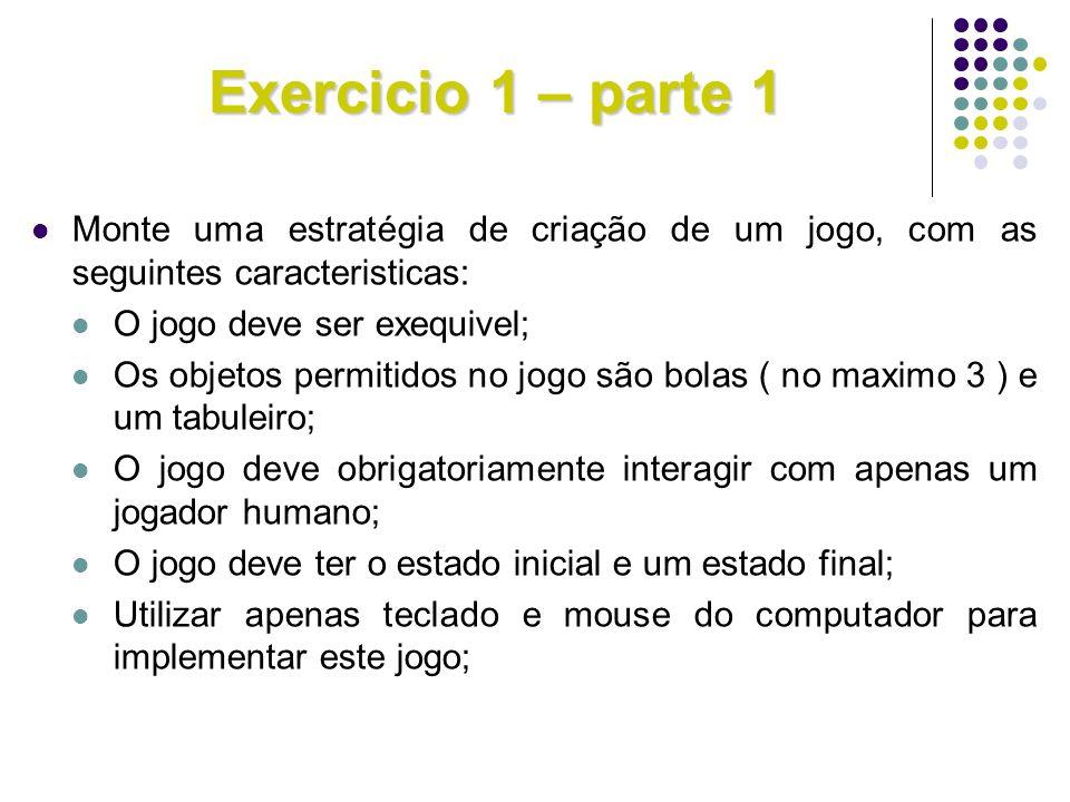 Exercicio 1 – parte 1 Monte uma estratégia de criação de um jogo, com as seguintes caracteristicas: