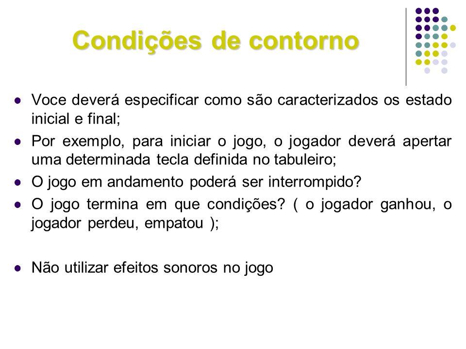 Condições de contorno Voce deverá especificar como são caracterizados os estado inicial e final;