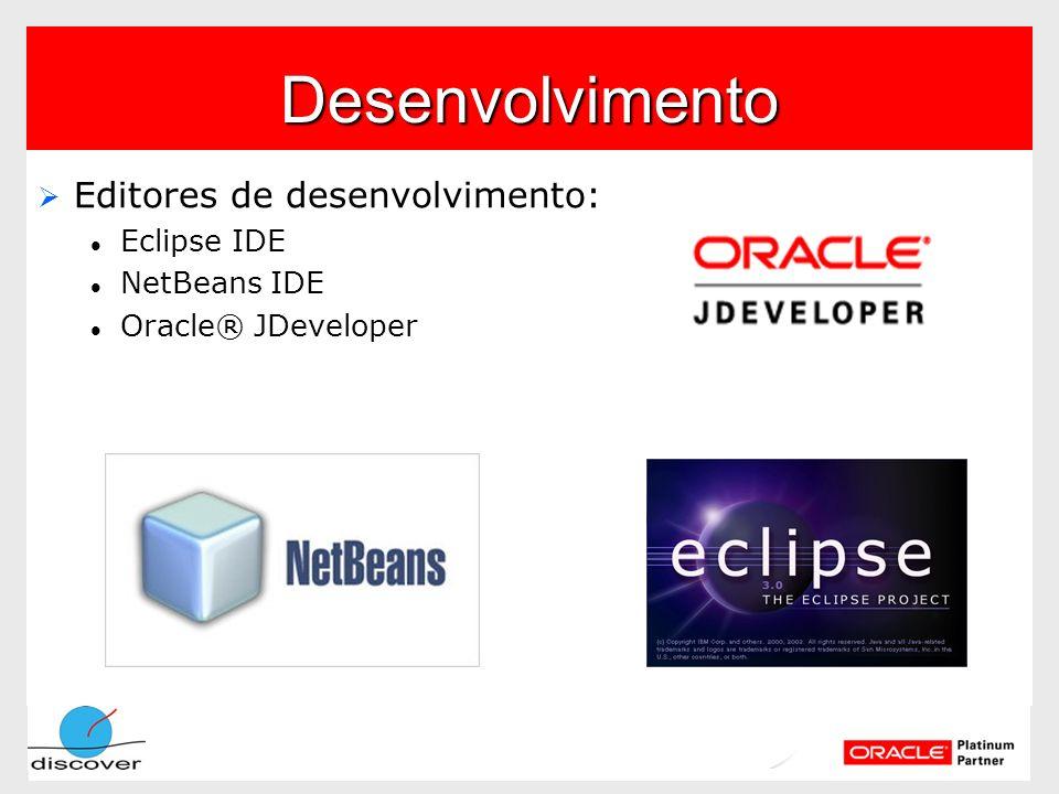 Desenvolvimento Editores de desenvolvimento: Eclipse IDE NetBeans IDE