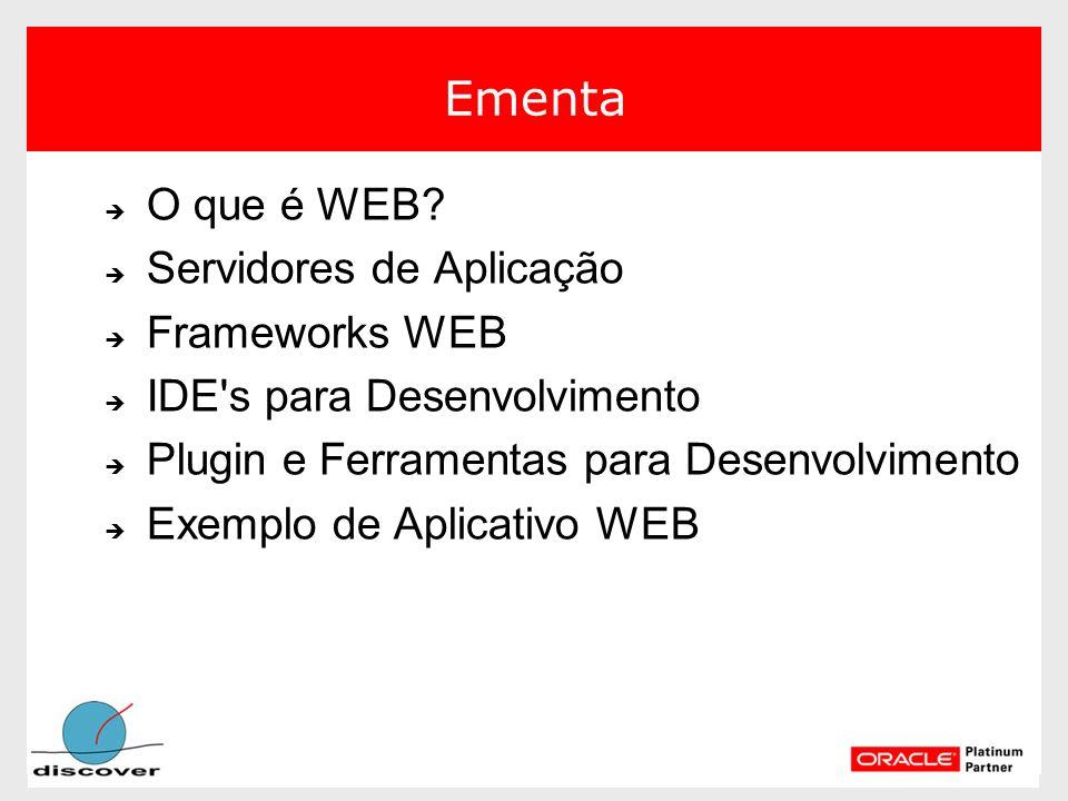 Ementa O que é WEB Servidores de Aplicação Frameworks WEB