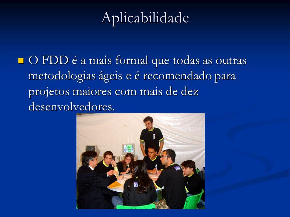 Aplicabilidade O FDD é a mais formal que todas as outras metodologias ágeis e é recomendado para projetos maiores com mais de dez desenvolvedores.