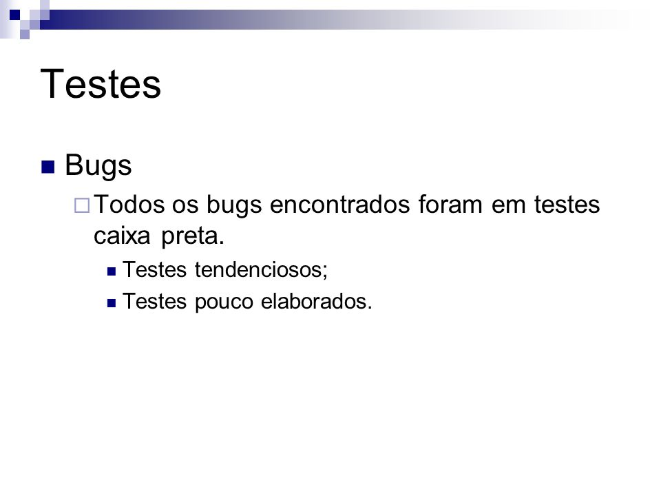 Testes Bugs Todos os bugs encontrados foram em testes caixa preta.