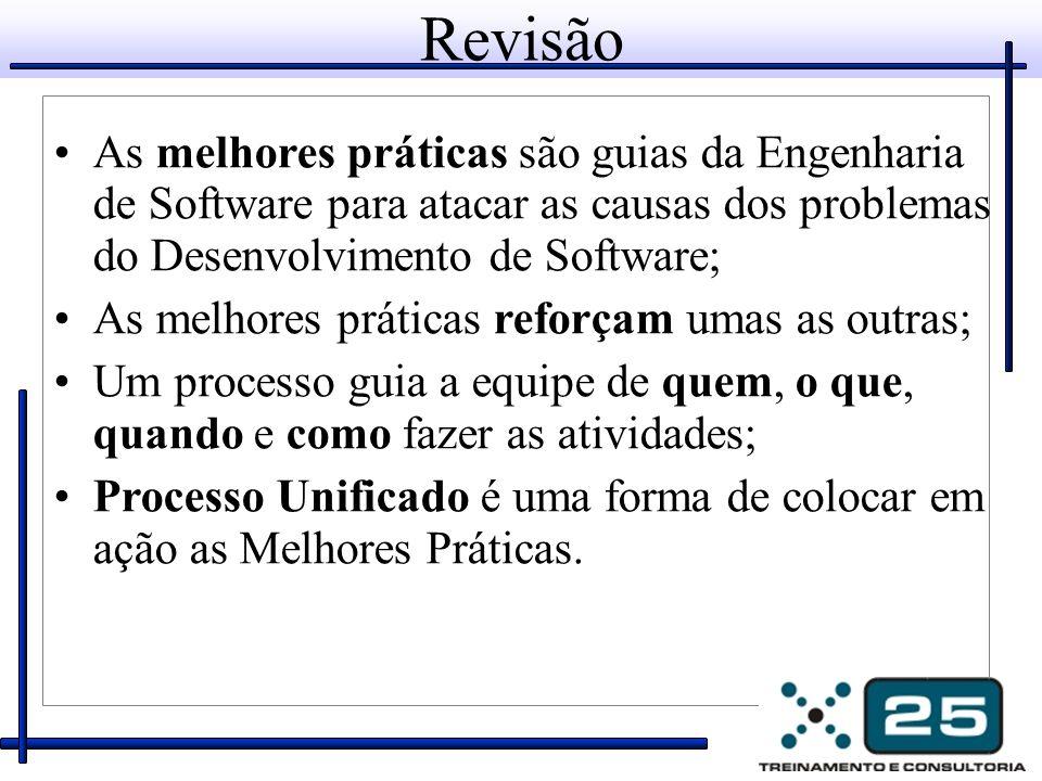 Revisão As melhores práticas são guias da Engenharia de Software para atacar as causas dos problemas do Desenvolvimento de Software;