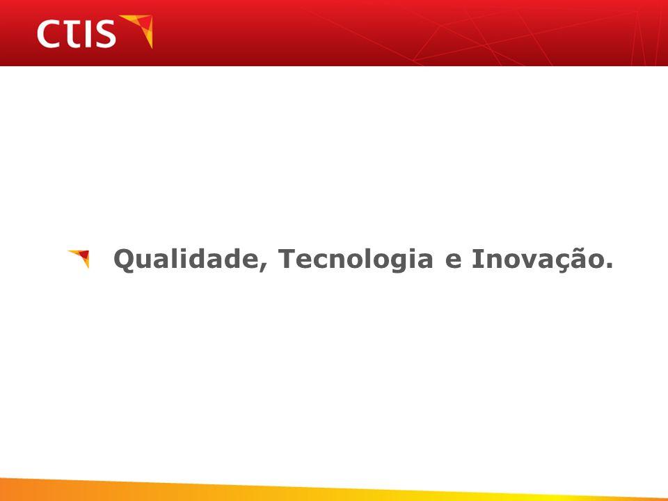 Qualidade, Tecnologia e Inovação.