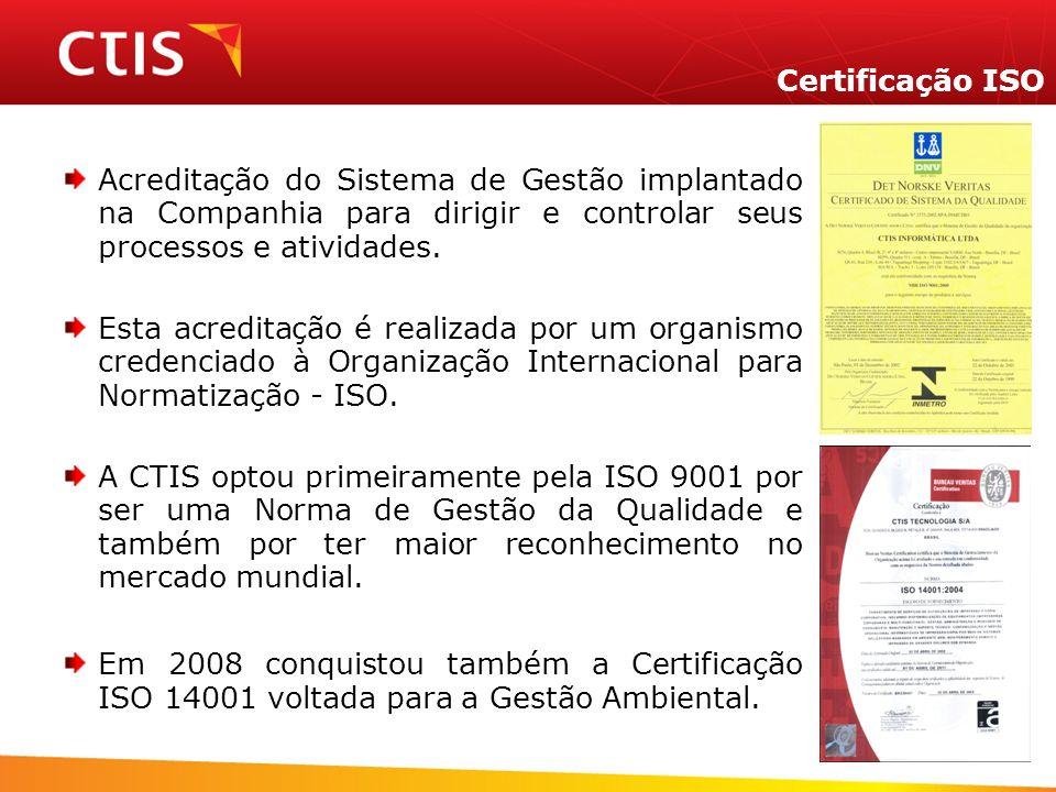 Certificação ISO Acreditação do Sistema de Gestão implantado na Companhia para dirigir e controlar seus processos e atividades.