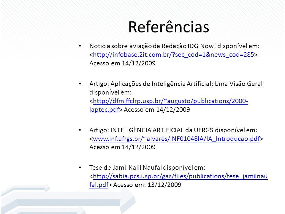 Referências Noticia sobre aviação da Redação IDG Now! disponível em: <http://infobase.2it.com.br/ sec_cod=1&news_cod=285> Acesso em 14/12/2009.